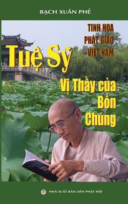 Tuệ Sỹ - Vị Thầy Của Bốn Chúng: Tinh Hoa Phật Giáo Việt Nam Cover Image