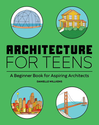 Architecture for Teens: A Beginner's Book for Aspiring Architects Cover Image