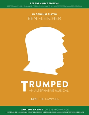 TRUMPED (An Alternative Musical) Act I Performance Edition: Amateur One Performance Cover Image