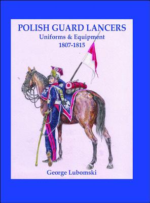 Polish Guard Lancers: Uniforms and Equipment 1807 - 1815 Cover Image