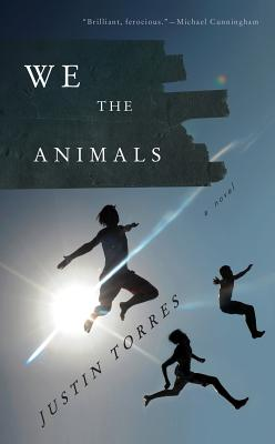 We the Animals: A novel Cover Image