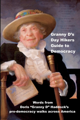Granny D's Day Hikers Guide to Democracy: Words from Doris Granny D Haddock's pro-democracy walks across America Cover Image