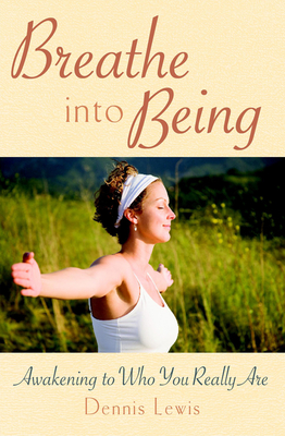 Breathe into Being: Awakening to Who You Really Are Cover Image