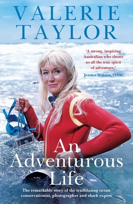 Valerie Taylor: An Adventurous Life: The remarkable story of the trailblazing ocean conservationist, photographer and shark expert Cover Image