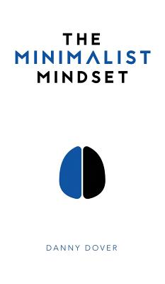 The Minimalist Mindset: The Practical Path to Making Your Passions a Priority and to Retaking Your Freedom Cover Image