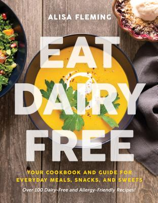 Eat Dairy Free: Your Essential Cookbook for Everyday Meals, Snacks, and Sweets Cover Image