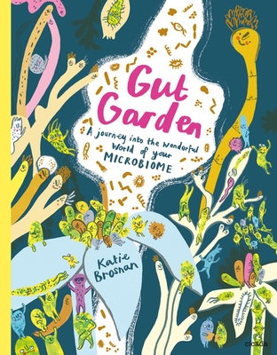 Gut Garden: A Journey Into the Wonderful World of Your Microbiome Cover Image