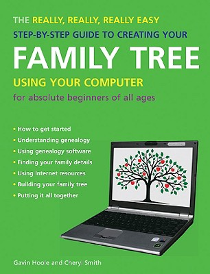 The Really, Really, Really Easy Step-By-Step Guide to Creating Your Family Tree Using Your Computer: For Absolute Beginners of All Ages Cover Image