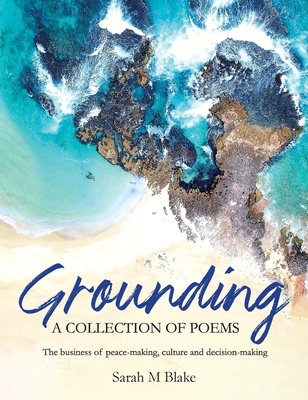 Grounding: A Collection of Poems - The business of peace-making, culture and decision-making Cover Image
