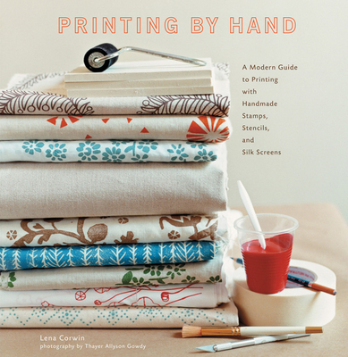 Printing by Hand: A Modern Guide to Printing with Handmade Stamps, Stencils, and Silk Screens Cover Image