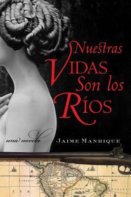 Nuestras Vidas Son los Rios: Una Novela Cover Image