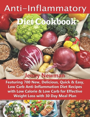Anti-Inflammatory Diet Cookbook: Featuring 700 New, Delicious, Quick & Easy, Low Carb Anti-Inflammation Diet Recipes with Low Calorie & Low Carb for E Cover Image