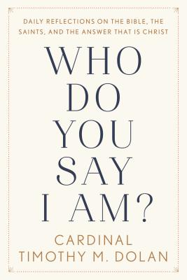 Who Do You Say I Am?: Daily Reflections on the Bible, the Saints, and the Answer That Is Christ Cover Image