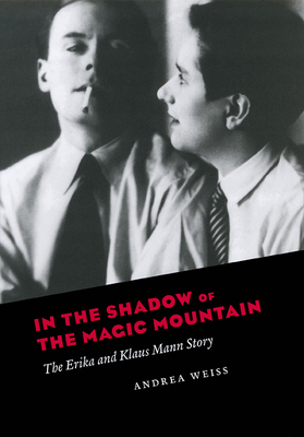 In the Shadow of the Magic Mountain: The Erika and Klaus Mann Story Cover Image