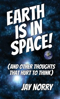 Earth is in Space!: (and other thoughts that hurt to think) Cover Image