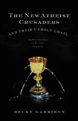 The New Atheist Crusaders and Their Unholy Grail Cover