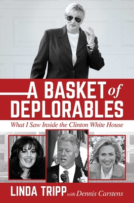 A Basket of Deplorables: What I Saw Inside the Clinton White House Cover Image