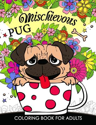 Mischievous Pug Coloring Book for Adults: Doodle of Dog and Puppy Coloring book Cover Image