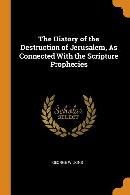 Cover for The History of the Destruction of Jerusalem, as Connected with the Scripture Prophecies