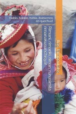Rimani, rimanki, riman, runasimita rimanakusunchisyá!: Hablo, hablas, habla, ¡hablemos en quechua! Cover Image