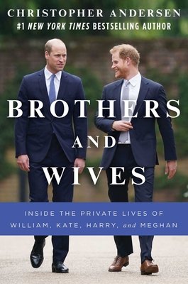 Brothers and Wives: Inside the Private Lives of William, Kate, Harry, and Meghan Cover Image