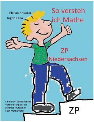 So versteh ich Mathe: ZP Niedersachsen: Eine leicht verständliche Vorbereitung auf die zentrale Prüfung in Mathematik Cover Image