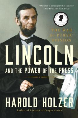 Lincoln and the Power of the Press: The War for Public Opinion Cover Image