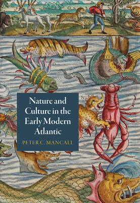 Nature and Culture in the Early Modern Atlantic (Early Modern Americas) Cover Image