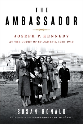 The Ambassador: Joseph P. Kennedy at the Court of St. James's 1938-1940 Cover Image