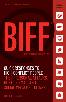 Biff: Quick Responses to High-Conflict People, Their Personal Attacks, Hostile Email and Social Media Meltdowns Cover Image