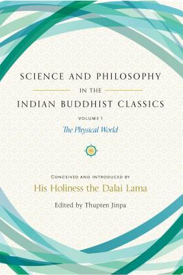 Science and Philosophy in the Indian Buddhist Classics, Vol. 1: The Physical World Cover Image