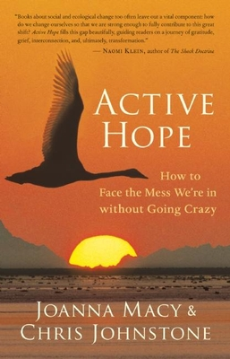 Active Hope: How to Face the Mess We're in Without Going Crazy Cover Image