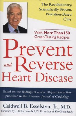 Prevent and Reverse Heart Disease: The Revolutionary, Scientifically Proven, Nutrition-Based Cure Cover Image