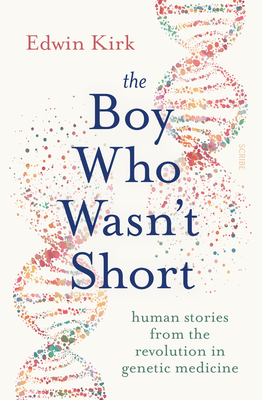 The Boy Who Wasn't Short: Human Stories from the Revolution in Genetic Medicine Cover Image