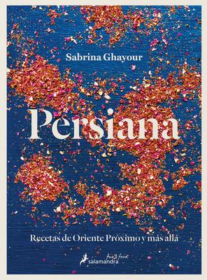 Persiana: Recetas de Oriente Próximo y más allá / Persiana: Recipes from the Mid dle East & beyond Cover Image