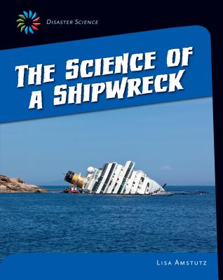 The Science of a Shipwreck (21st Century Skills Library: Disaster Science) Cover Image