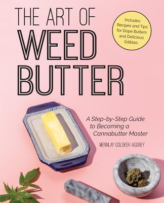 The Art of Weed Butter: A Step-By-Step Guide to Becoming a Cannabutter Master Cover Image