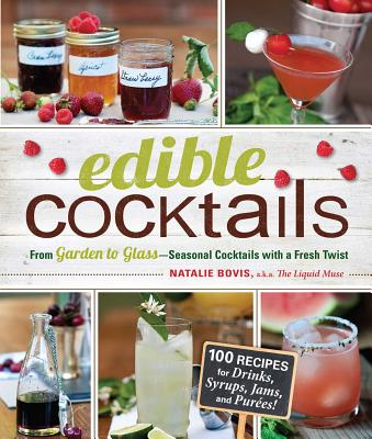 Edible Cocktails: From Garden to Glass - Seasonal Cocktails with a Fresh Twist Cover Image