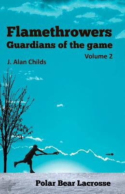 Flamethrowers - Guardians of the game Vol 2: Polar Bear Lacrosse Cover Image