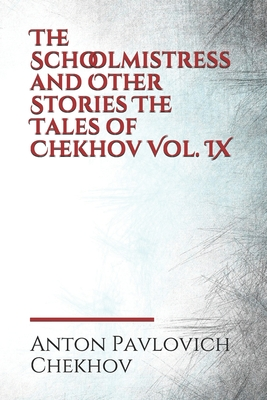 The Schoolmistress and Other Stories The Tales of Chekhov Vol. IX Cover Image