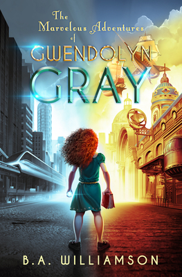 The Marvelous Adventures of Gwendolyn Gray Cover Image