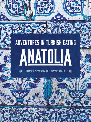 Anatolia: Adventures in Turkish Eating Cover Image