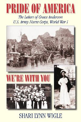 Pride of America: The Letters of Grace Anderson U.S. Army Nurse Corps, World War I (American Voices) Cover Image