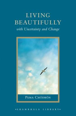 Living Beautifully: with Uncertainty and Change (Shambhala Library) Cover Image