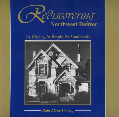 Rediscovering Northwest Denver: Its History, Its People, Its Landmarks Cover Image
