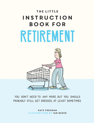 The Little Instruction Book for Retirement: Tongue-in-Cheek Advice for the Newly Retired Cover Image