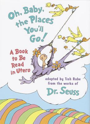 Oh, Baby, the Places You'll Go!: A Book to Be Read in Utero Cover Image