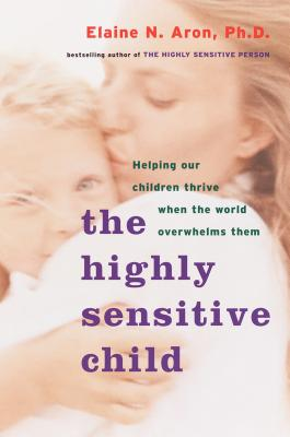 The Highly Sensitive Child: Helping Our Children Thrive When the World Overwhelms Them Cover Image