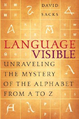 Language Visible: Unraveling the Mystery of the Alphabet from A to Z Cover Image