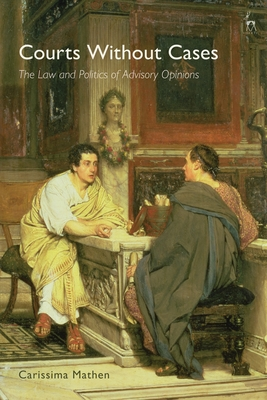 Courts Without Cases: The Law and Politics of Advisory Opinions Cover Image